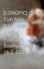 [LONGFIC] Cổ Tích Nấm - Đậu / TaeNy, YulSic, YoonSeo, SooHyo/ chap 18-2 -END by 9nicegirls9