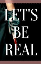 Let's Be Real by Jameson1D