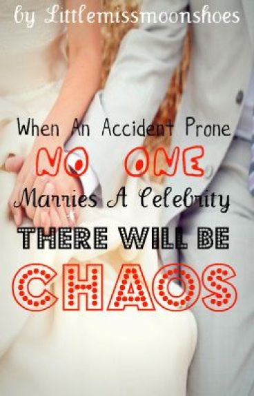 When An Accident Prone No One Marries A Celebrity There Will Be Chaos...