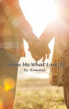 Show Me What Love Is by Riminia