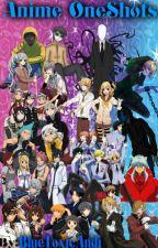 Anime OneShots {Anime Character x Reader} by BlueToxicAndi