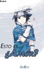 Esto Es.  .  . ¿Amor? (Sasuke Y Tu) (Terminada) by StupidXis