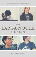 Una Larga Noche En El Torito (Yayo Gutiérrez, Pepe Problemas) by MarissaCruvel