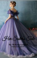Her Sister's Tale by mckennalangford18