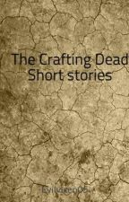 The Crafting Dead  Short stories by Evilvixen05