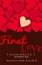 First Love (oneshot) by munchkin25