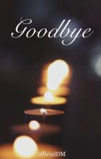 Goodbye by officialDM