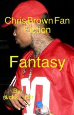Fantasy ( Chris Brown Fan Fiction ) by slickk_mir
