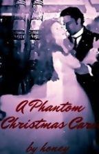 A Phantom Christmas Carol - *Phantom of the Opera* by AngelofMystery145