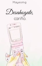 Desahógate, cariño by mayeomg