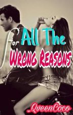 For All The Wrong Reasons by QveenCoco