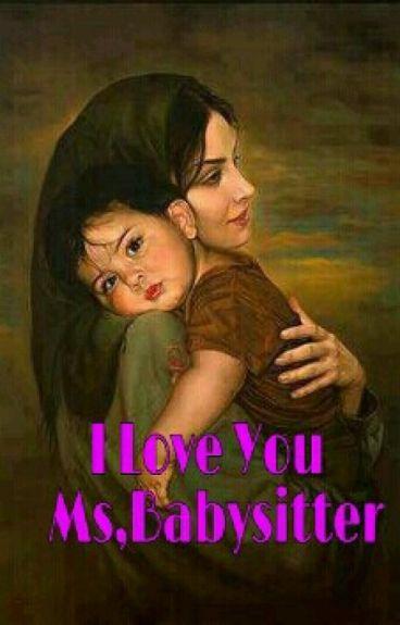 I Love You Ms, Babysitter