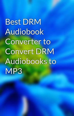 Best DRM Audiobook Converter to Convert DRM Audiobooks to MP3 by Ethan_Orin