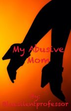 My abusive mom by bluesilentprofessor