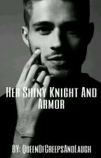 Her Shiny Knight And Armor #Wattys2016 by QueenCreepsAndLaugh