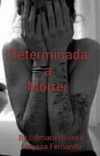 Determinada a Morrer by EB_oliveira
