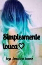 Simplesmente louca❤ by jehh23