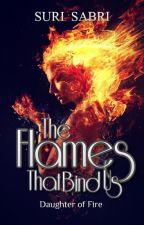 The Flames That Binds Us (Daughter of Fire #1) Ongoing! by Suri-Sabri