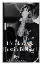 It's okay  |Justin Bieber| by xHaniiczkax
