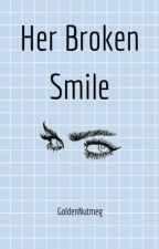 Her Broken Smile by GoldenNutmeg