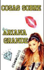 Cosas sobre Ariana Grande by isabel010