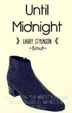 Until Midnight《Larry Stylinson《 (Smut) Mini-Os by TwoBrokeGurls