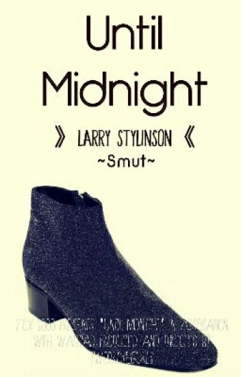 Until Midnight《Larry Stylinson《 (Smut) Mini-Os