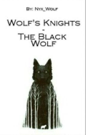 Wolf's Knights - The Black Wolf        (#Wattys2016) by Nyx-Wolf