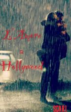 L'Amore a Hollywood by Scarlett94watt