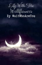 † Life With The Wallflowers † (An Emo Story) by WaitWhoAreYou