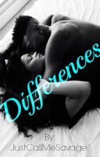 Differences (Interracial Urban love Story)  by justcallmesavage