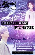 Am I Late To Say I Love You? [Malay Fanfic] ✔️ by kim_chenn