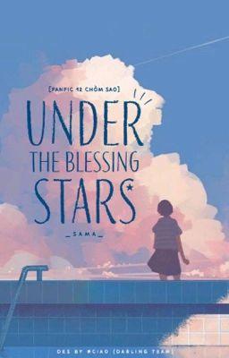 Đọc truyện [Fanfic 12 chòm sao] Under the Blessing stars _ SaMa