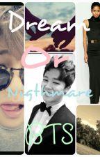 BTS: Dream Or Nigthmare ?! by mariannepaye
