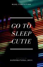 Go to sleep cutie☆Muke #Wattys2017 by supernatural_novi