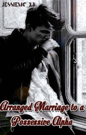 Arranged Marriage to a Possessive Alpha - Story_Book_Writer - Wattpad