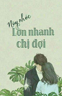Đọc truyện Này nhóc lớn nhanh chị đợi (Full) - Quỳnh Poo