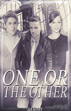 One Or The Other {A Liam Payne AU Fanfic} by EnergyJuice