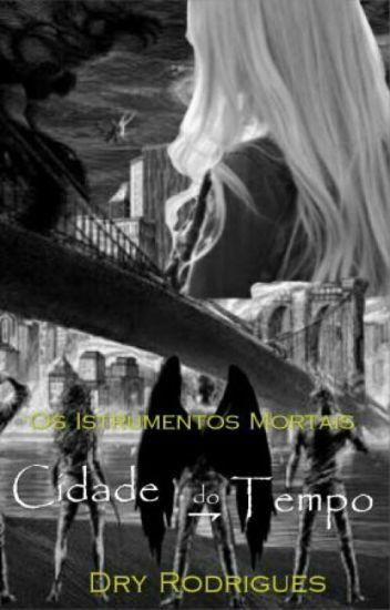 Os Instrumentos Mortais- Cidade do Tempo (Em Reforma)
