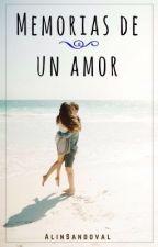 Memorias de un amor (Sin Editar) by AlinSandoval