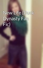 New Life (Duck Dynasty Fan Fic) by grkeve