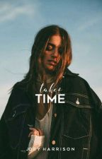 Takes Time by joeyness_