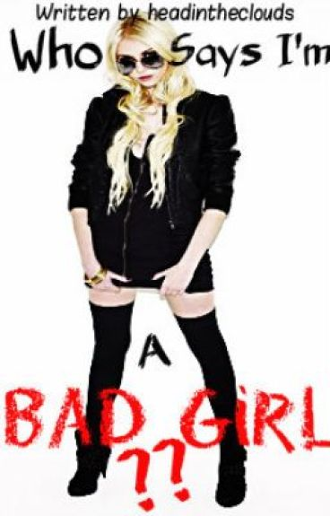 Who Says I'm a Bad Girl?