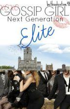 Elite (Gossip Girl Next Gen Fanfiction) by BethValentine98