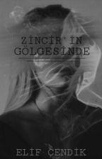 ZİNCİR'İN GÖLGESİNDE by elifcndkk