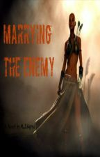 Marrying the Enemy#Wattys2015#JustWriteIt by Mercy_Authentic