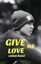 Give Me Love Calum Hood by itstime27