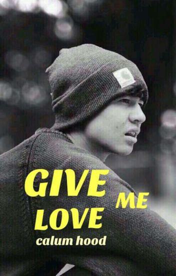 Give Me Love Calum Hood
