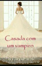Casada com um Vampiro by layla-lins