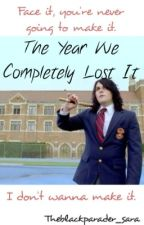The Year We Completely Lost It {MCR,Frerard,Petekey} *SLOW UPDATES* by TheBlackParader_Sara